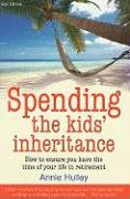 Spending the Kid's Inheritance: How to Ensure You Have the Time of Your Life in Retirement