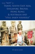 How Not to Travel South East Asia, Singapore, Brunei, Hong Kong & Australia and Still Enjoy Yourself