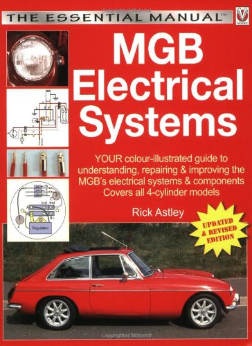 MGB Electricals Systems: YOUR color-illustrated guide to understanding, repairing  &  improving the MGB's electrical syste (The Essential Ma - Rick Astley