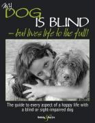 My Dog Is Blind: But Lives Life to the Full!