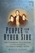 People from the Other Side: The Enigmatic Fox Sisters and the History of Victorian Spiritualism