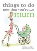 Things to Do Now That You're a Mum