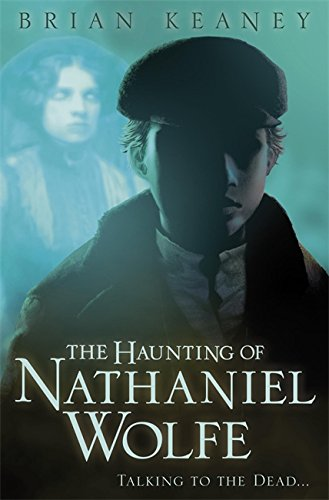 The Haunting of Nathaniel Wolfe - Brian Keaney