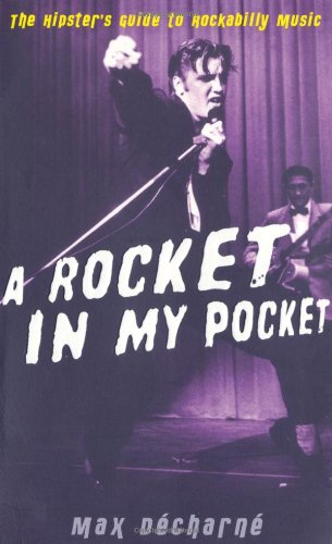 A Rocket in My Pocket: The Hipster's Guide to Rockabilly Music - Max Decharne