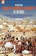 With the Madras European Regiment in Burma - The Experiences of an Officer of the Honourable East India Company's Army During the First Anglo-Burmese