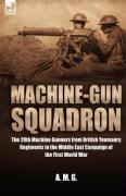 Machine-Gun Squadron: The 20th Machine Gunners from British Yeomanry Regiments in the Middle East Campaign of the First World War