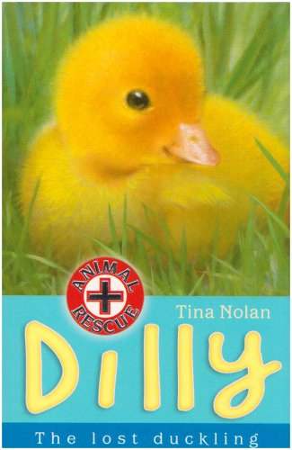 Dilly: The Lost Duckling (Animal Rescue) - Tina Nolan