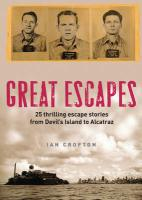 Great Escapes: Alcatraz, the Berlin Wall, Colditz, Devil's Island and 20 Other Stories of Daring, Audacity and Ingenuity