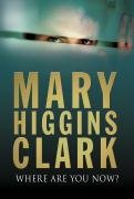 Where Are You Now? - Higgins Clark Mary