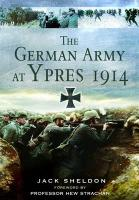 The German Army at Ypres 1914. Jack Sheldon