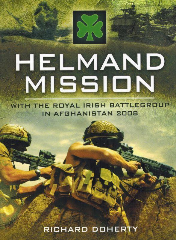 Helmand Mission - With The Royal Irish Battlegroup in Afghanistan, 2008. - Doherty, Richard.