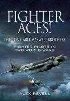 Fighter Aces! The Constable Maxwell Brothers: Fighter Pilots in Two World Wars