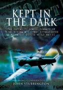 Kept in the Dark: The Denial to Bomber Command of Vital Ultra and Other Intelligence Information During World War II
