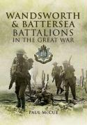 Wandsworth and Battersea Battalions in the Great War: The 13th (Service) Battalion (Wandsworth): The East Surrey Regiment, the 10th (Service) Battalio