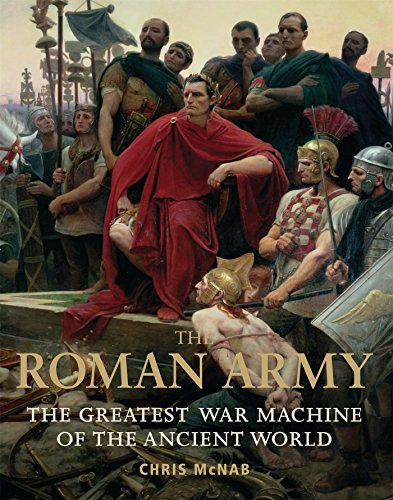 The Roman Army: The Greatest War Machine of the Ancient World (General Military) - McNab, Chris