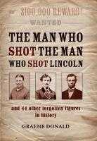 The Man Who Shot the Man Who Shot Lincoln: And 44 Other Forgotten Figures in History