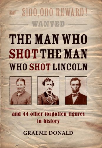 The Man Who Shot the Man Who Shot Lincoln: and 44 other forgotten figures in history (General Military) - Graeme Donald