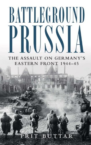Battleground Prussia: The Assault on Germany's Eastern Front 1944-45 (General Military) - Prit Buttar