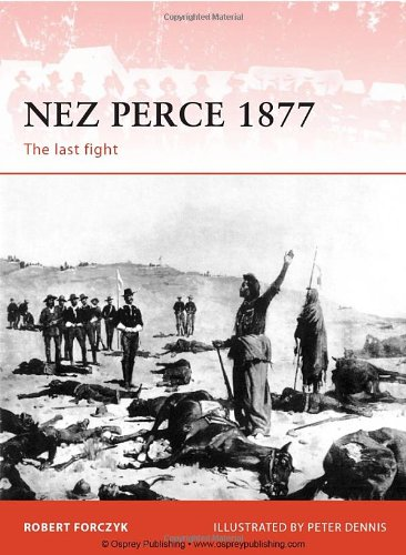 Nez Perce 1877: The last fight (Campaign) - Robert Forczyk
