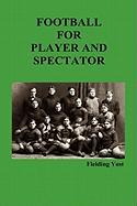 Football for Player and Spectator (Illustrated Edition)