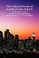 The Collected Works of Nathanael West: The Day of the Locust; The Dream Life of Balso Snell; Miss Lonelyhearts; A Cool Million