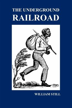 The Underground Railroad: A Record of Facts, Authentic Narratives, Letters, &c., Narrating the Hardships, Hair-Breadth Escapes and Death Struggles of ... & Others or Witnessed by the Author