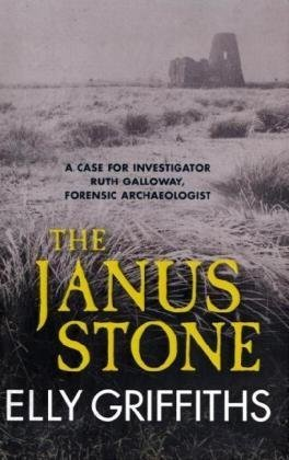 The Janus Stone: Bones are Buried Beneath it and Secrets Hidden - Elly Griffiths