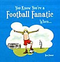 You Know You're A Football Fanatic When