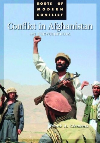 Conflict in Afghanistan: An Encyclopedia (Roots of Modern Conflict) - Frank A. Clements