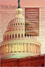 Encyclopedia of Constitutional Amendments, Proposed Amendments, and Amending Issues: 1789-2002