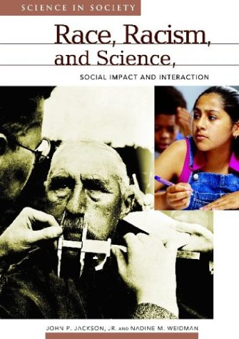 Race, Racism, and Science: Social Impact and Interaction (Science and Society) - John P. Jackson; Nadine M. Weidman