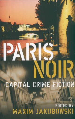 Paris Noir: Capital Crime Fiction - Maxim Jakubowski