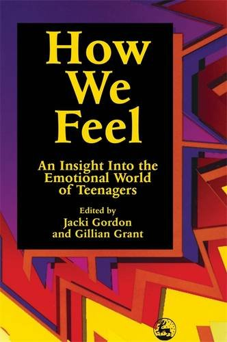 How We Feel: An Insight into the Emotional World of Teenagers - Jacki Gordon; Gillian Grant