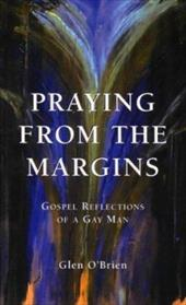 Praying from the Margins: Gospel Reflections of a Gay Man