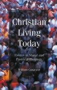 Christian Living Today: Essays in Moral and Pastoral Theology