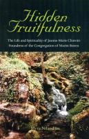 Hidden Fruitfulness: The Life and Spirituality of Jeanne-Marie Chavoin, Foundress of the Congregation of Marist Sisters (1786-1858)