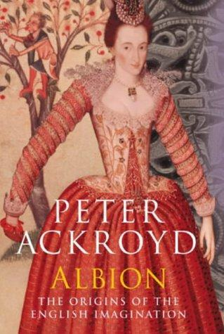 Albion: The Origins of the English Imagination. - Ackroyd, Peter.