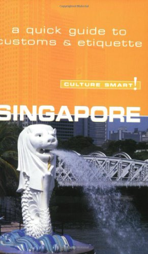 Singapore - Culture Smart!: the essential guide to customs  &  culture - Angela Milligan