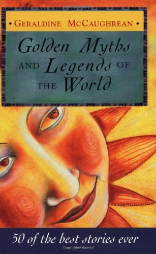 Golden Myths and Legends of the World: 50 of the Best Stories Ever - Geraldine McCaughrean