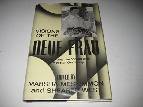 Visions of the 'Neue Frau': Women and the Visual Arts in Weimar Germany - West, Shearer