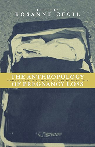 Anthropology of Pregnancy Loss: Comparative Studies in Miscarriage, Stillbirth and Neo-natal Death (Cross-Cultural Perspectives on Women S) - Rosanne Cecil