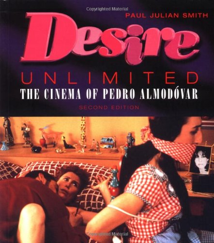 Desire Unlimited: The Cinema of Pedro Almodóvar - Paul Julian Smith