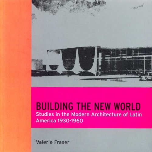 Building the New World: Modern Architecture in Latin America - Valerie Fraser