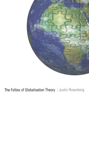 The Follies of Globalisation Theory: Polemical Essays - Justin Rosenberg