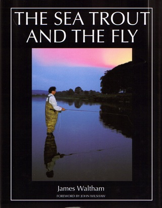 THE SEA TROUT AND THE FLY. By James Waltham. - Waltham (James).
