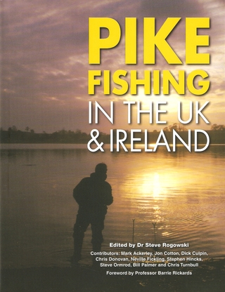 PIKE FISHING IN THE UK AND IRELAND. Edited by Dr Steve Rogowski. Contributors: Mark Ackerley, Jon Cotton, Dick Culpin, Chris Donovan, Neville Fickling, Stephen Hincks, Steve Ormrod, Bill Palmer and Chris Turnbull. Foreword by Professor Barrie Rickards. - Rogowski (Dr Steve) and others.