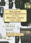 Soldiers' Accoutrements of the British Army 1750-1900