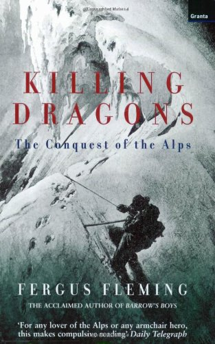 Killing Dragons: The Conquest of the Alps - Fergus Fleming