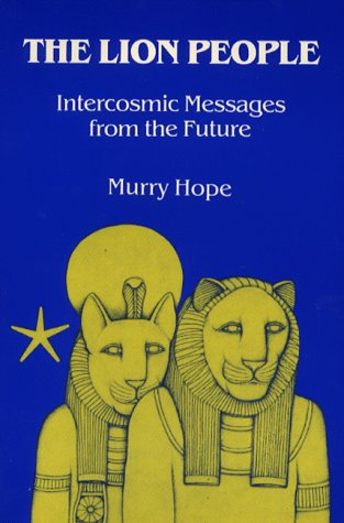 The Lion People: Intercosmic Messages from the Future - Murry Hope