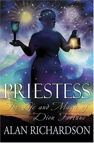 PRIESTESS: The Life  &  Magic Of Dion Fortune - Alan Richardson